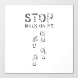 Stop walk on me #society6 #decor #buyart #artprint Canvas Print