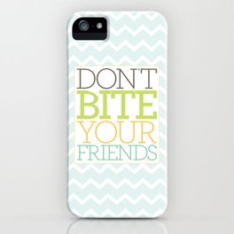 Don't Bite Your Friends iPhone Case