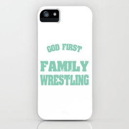 God First Then Family And Finally Wrestling T-shirt Design Tap Give Up Attack Punch Kick Wrestler iPhone Case