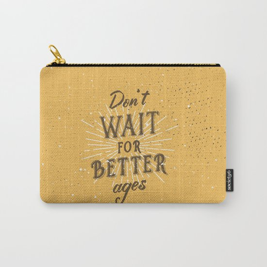Don't wait for better ages Carry-All Pouch