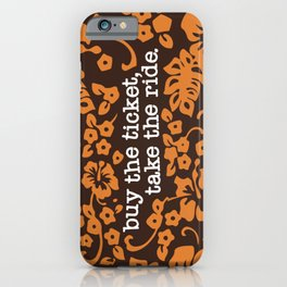 """""""buy the ticket, take the ride."""" - Hunter S. Thompson (Brown) iPhone Case"""
