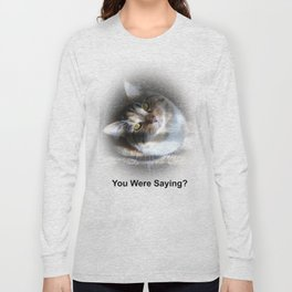 You Were Saying? Long Sleeve T-shirt