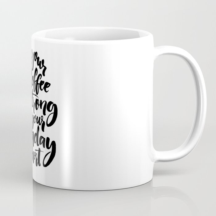 May Your Coffee Be Strong And Your Monday Be Short Coffee Mug By