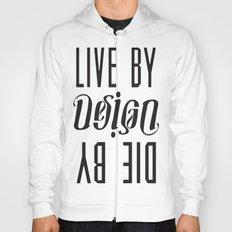 Live by Design, Die by Design Hoody