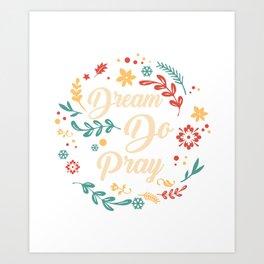 Dream Do pray Art Print