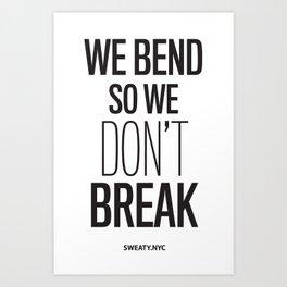 We Bend Art Print