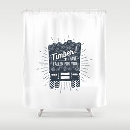 Timber! I Have Fallen For You Shower Curtain