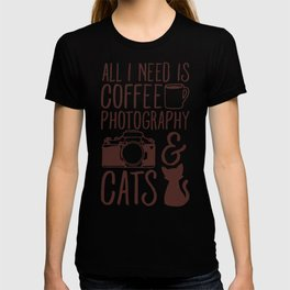 ALL I NEED IS COFFEE PHOTOGRAPHY & CATS T-SHIRT T-shirt