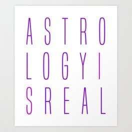 Astrology Is Real Art Print