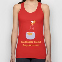 Goldfish Need Aquariums! Unisex Tank Top