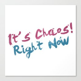 it's Chaos! Canvas Print