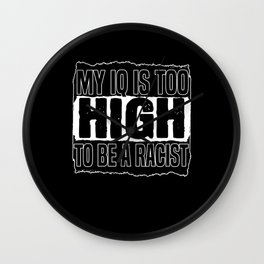 Anti Racism My IQ Is Too High To Be Racist Wall Clock