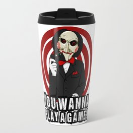 You Wanna Play A Game Travel Mug
