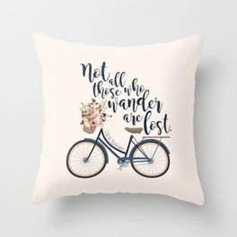Not all those who wander are lost. J.R.R. Tolkien. Throw Pillow
