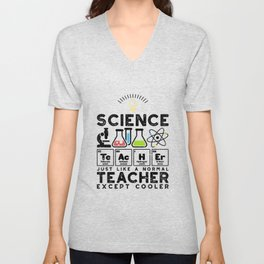 Science Teacher Just Like A Normal Teacher Except Cooler Unisex V-Neck