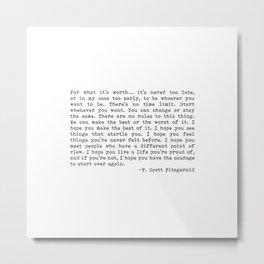 For what it's worth... F. Scott Fitzgerald Metal Print