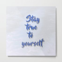 Stay true to yourself Metal Print