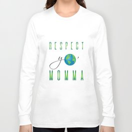 Respect Yo' Momma Earth Day Long Sleeve T-shirt