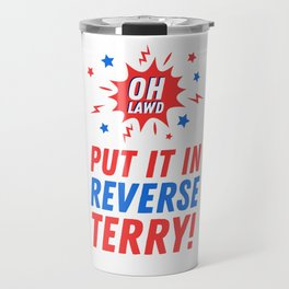Put It In Reverse Terry - Back It Up 4th of July Meme Travel Mug