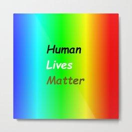 """Human Lives Matter"" Metal Print"