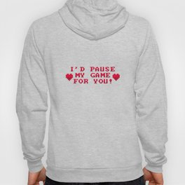 I'd Pause My Game For You - Funny Gaming Quote Gift Hoody