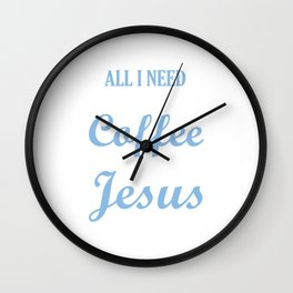 All I Need is A Little Coffee and A lot of Jesus Wall Clock