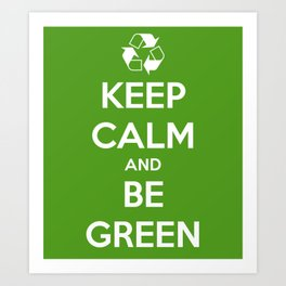 Keep Calm and Be Green Art Print
