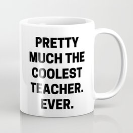 Pretty Much The Coolest Teacher. Ever. (black and white) Coffee Mug