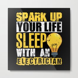 Spark up youre life sleep with an electrician Metal Print