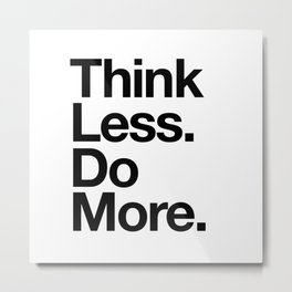 Think Less Do More inspirational wall art black and white typography poster design home decor Metal Print