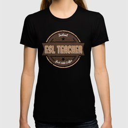 Instant ESL Teacher Just Add Coffee Shirt Funny Gift Ideas T-shirt