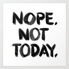 Nope. Not Today. [black lettering] Art Print