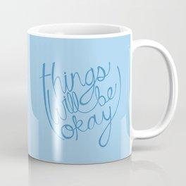 Things Will Be Okay Coffee Mug