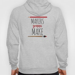 Makers Gonna Make Hoody