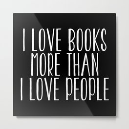 I Love Books More Than I love People - Inverted Metal Print