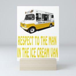 Respect to the man in the Ice Cream Van Mini Art Print
