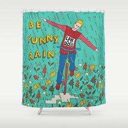 Be Funny Rain Shower Curtain