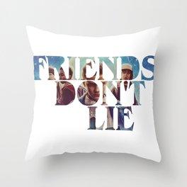 Friends don't Lie Throw Pillow