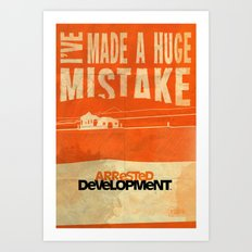 I've Made a HUGE Mistake... Arrested Development Art Print