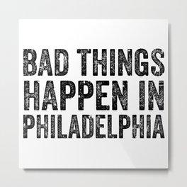 Bad things happen in philadelphia vintage Metal Print