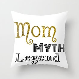 Mom Myth Legend Mother in Gold Mommy Throw Pillow