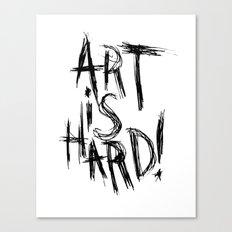 ART IS HARD! Canvas Print