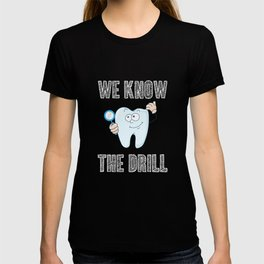 Dentist we know the drill - Dentist T-shirt