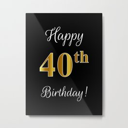 "Elegant ""Happy 40th Birthday!"" With Faux/Imitation Gold-Inspired Color Pattern Number (on Black) Metal Print"