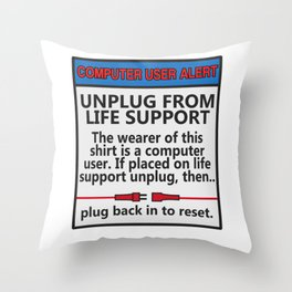 Funny Sarcastic Novelty Unplug Tshirt Design Computer user alert Throw Pillow
