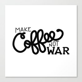 Coffee Not War (Black) Canvas Print