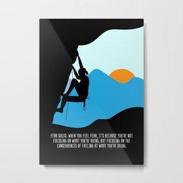 Mountain Climber Hiker Wall Art Decor Fear Sucks. When You Feel Fear It's Because You're Not Metal Print