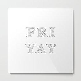Friday YAY Metal Print