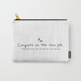 Passive Aggressive Greeting Card: Congrats on the new job Carry-All Pouch