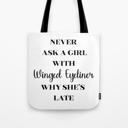 Never ask a girl with Winged Eyeliner why she's late Tote Bag